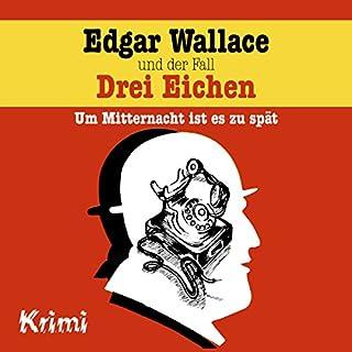 Edgar Wallace und der Fall Drei Eichen - Um Mitternacht ist es zu spät Titelbild