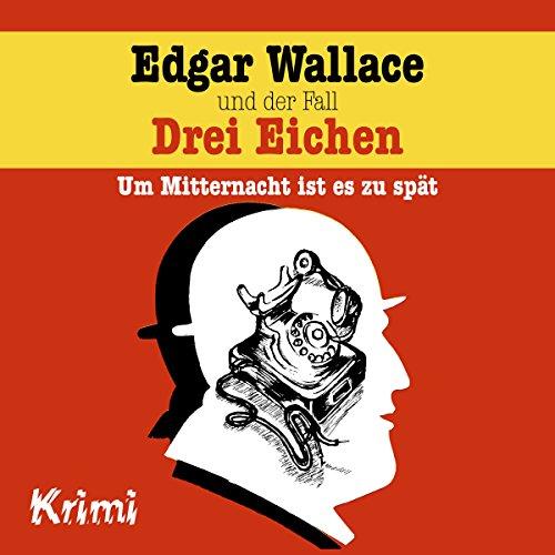 Edgar Wallace und der Fall Drei Eichen - Um Mitternacht ist es zu spät cover art