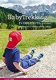 Babytrekking in Dolomiti e dintorni. Trentino Alto Adige Veneto Tirolo. Trekking con zaino, passeggino e bambini