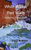 White Water, Red Walls: Rafting the Grand Canyon