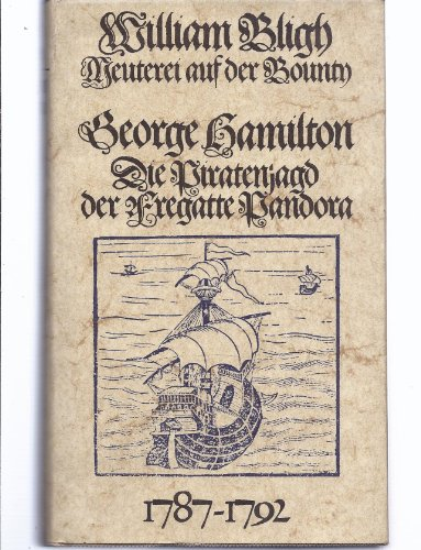 Meuterei auf der Bounty. Und: Die Piratenjagd der Fregatte Pandora. 1787 - 1792.