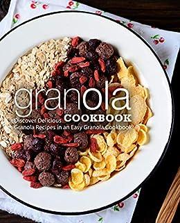 Granola Cookbook: Discover Delicious Granola Recipes in an Easy Granola Cookbook (2nd Edition) by [BookSumo Press]