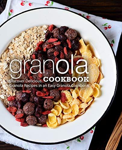 Granola Cookbook: Discover Delicious Granola Recipes in an Easy Granola Cookbook by [BookSumo Press]