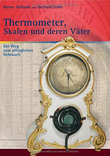 Alte Metereologische Instrumente und deren Entwicklungen / Thermometer, Skalen und deren Väter: Der Weg zum alltäglichen Gebrauch / Nachdruck