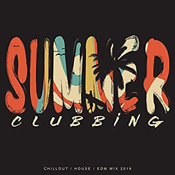 Summer Clubbing (Chillout / House / EDM Mix 2019)