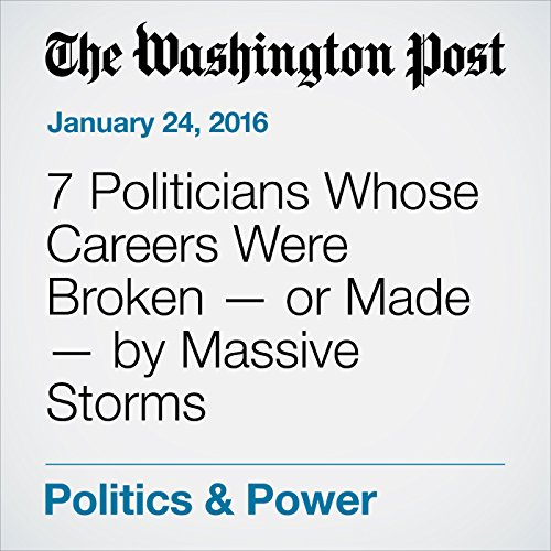 7 Politicians Whose Careers Were Broken - or Made - by Massive Storms cover art