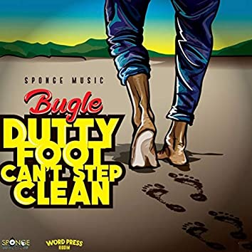 Dutty Foot Can't Step Clean