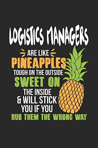 Logistics Managers Are Like Pineapples. Tough On The Outside Sweet On The Inside: Logistikmanager Ananas Notizbuch/Tagebuch/Heft mit Blanko Seiten. ... Planer für Termine oder To-Do-Liste.