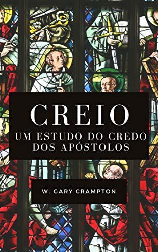 Creio: Um estudo do Credo dos apóstolos (Portuguese Edition)