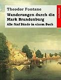 Wanderungen durch die Mark Brandenburg: Alle fünf Bände in einem Buch