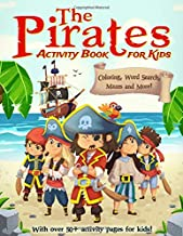 The Pirates Activity Book For Kids: A Fun Educational Workbook Complete with Coloring Pages, Word Searches, Dot to Dot, Spot the Difference, Mazes and More!
