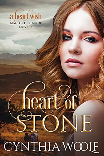 Heart of Stone: A Heart Wish Mail Order Bride Novel by [Cynthia Woolf]