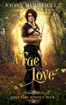 A Fae's Love: Adult Fairy Tale Romance Book 3 by [Joanna Mazurkiewicz]