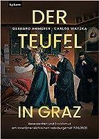 Der Teufel in Graz: Besessenheit und Exorzismus am inneroesterreichischen Habsburgerhof 1599/1600