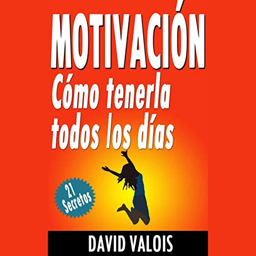 Motivación: Cómo Tenerla Todos Los Días [Motivation: How to Have It Every Day] cover art
