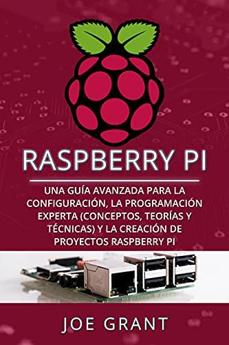 Raspberry Pi: Una guía avanzada para la configuración, la programación experta (conceptos, teorías y técnicas) y la creación de proyectos Raspberry Pi (Spanish Edition)