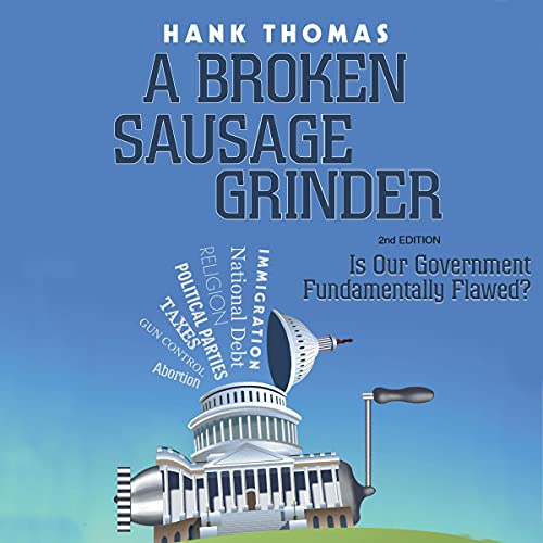 A Broken Sausage Grinder: Is Our Government Fundamentally Flawed? Audiobook By Hank Thomas cover art