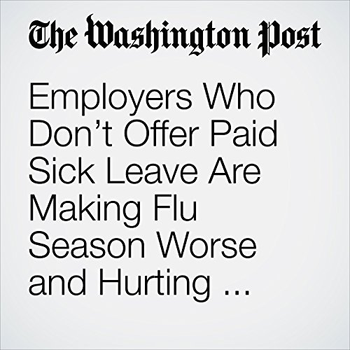 Employers Who Don't Offer Paid Sick Leave Are Making Flu Season Worse and Hurting Their Own Bottom Line copertina
