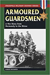 Armoured Guardsmen: A War Diary from Normandy to the Rhine (Stackpole Military History Series): Robert Boscawen