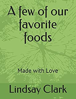 A few of our favorite foods: Made with Love and maybe a little wine :)
