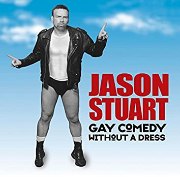 Jason Stuart: Gay Comedy Without A Dress
