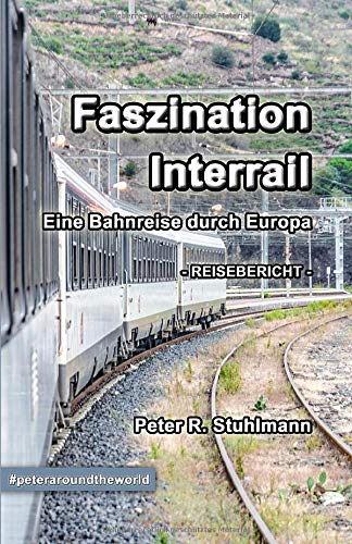 Faszination Interrail - Eine Bahnreise durch Europa: Tipps für Deine Interrail-Tour & Reisebericht von einem Monat Interrail