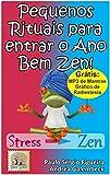 PEQUENOS RITUAIS Para entrar o Ano Bem Zen!: Dicas, toques e cuidados para que você possa começar o seu ano com o pé direito. (Série PEQUENOS RITUAIS Livro 1) (Portuguese Edition)