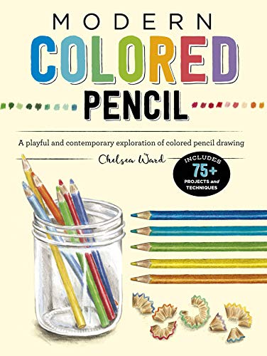 Modern Colored Pencil: A playful and contemporary exploration of colored pencil drawing - Includes 75+ Projects and Techniques (Modern Series)