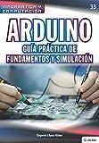 Arduino. Guía práctica de fundamentos y simulación: 33 (Colecciones ABG Informática y Computación)