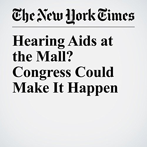 Hearing Aids at the Mall? Congress Could Make It Happen copertina