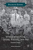 Women's Colonial Gothic Writing, 1850-1930: Haunted Empire (Palgrave Gothic)