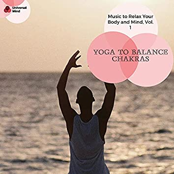 Yoga To Balance Chakras - Music To Relax Your Body And Mind, Vol. 1