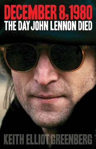 December 8, 1980: The Day John Lennon Died (Book) (English Edition)