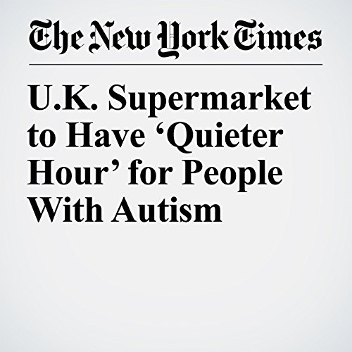 U.K. Supermarket to Have 'Quieter Hour' for People With Autism copertina