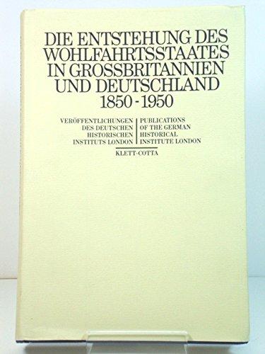 Die Entstehung des Wohlfahrtsstaates in Grossbritannien und Deutschland 1850-1950