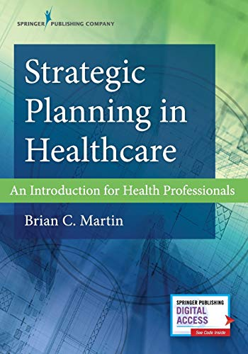 Strategic Planning in Healthcare: An Introduction for Health Professionals – Comprehensive Healthcare Management Textbook with Access to eBook and Chapter Worksheets Included