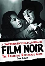 A Comprehensive Encyclopedia of Film Noir: The Essential Reference Guide (Applause Books)