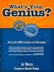 What's Your Genius? How The Best THINK For Success In The New Economy by Jay Niblick