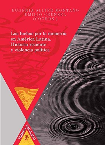 Las luchas por la memoria en América Latina : historia reciente y violencia política (Tiempo Emulado. Historia de América y España, Band 47)