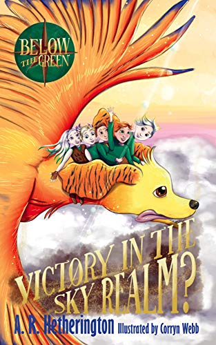 Victory in the Sky Realm?: A magical time travel fantasy action adventure of mysteries, puzzles, quests and mythical creatures for children aged 7-10 (Below The Green Book 5) (English Edition)