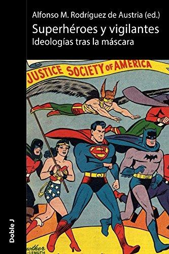 Superhéroes y vigilantes: Ideologías tras la máscara (Spanish Edition)