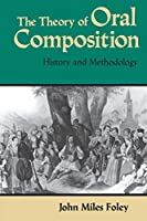 The Theory of Oral Composition: History and Methodology (Folkloristics)