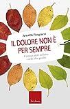 Il dolore non è per sempre. Il mutuo aiuto nel lutto e nelle altre perdite (Italian Edition)