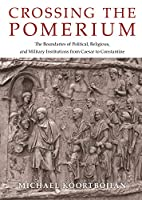 Crossing the Pomerium: The Boundaries of Political, Religious, and Military Institutions from Caesar to Constantine