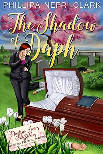 The Shadow of Daph: Weddings. Funerals. Sleuthing. (Daphne Jones Mysteries Book 2) by [Phillipa Nefri  Clark]