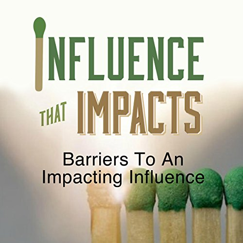Influence That Impacts: Barriers to an Impacting Influence                   By:                                                                                                                                 Rick McDaniel                               Narrated by:                                                                                                                                 Rick McDaniel                      Length: 34 mins     Not rated yet     Overall 0.0