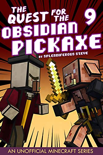 The Quest for the Obsidian Pickaxe 9: An Unofficial Minecraft Book