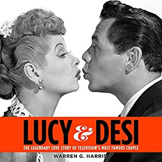 Lucy and Desi     The Legendary Love Story of Television's Most Famous Couple              By:                                                                                                                                 Warren G. Harris                               Narrated by:                                                                                                                                 Jim Frangione                      Length: 13 hrs and 58 mins     337 ratings     Overall 4.6