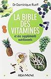 La Bible des vitamines et des compléments nutritionnels: et des...