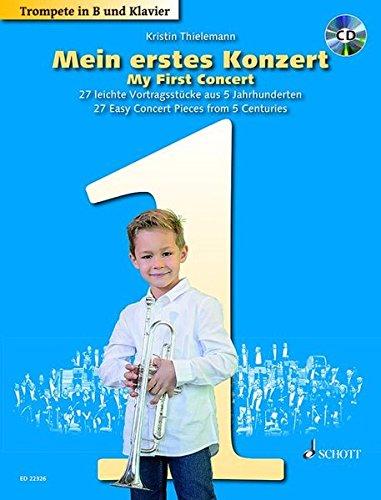 Mein erstes Konzert: 26 leichte Vortragsstücke aus 5 Jahrhunderten. Trompete (B) und Klavier. Ausgabe mit CD.